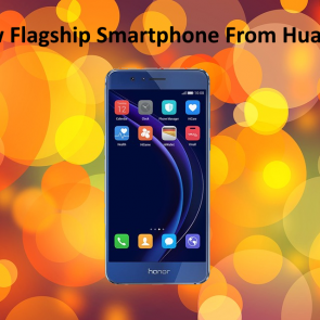 Honor 8 – A New Flagship Smartphone From Huawei